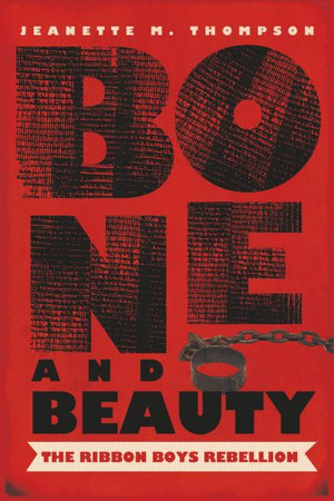 Bone and Beauty the Ribbon Boys' Rebellion by Jeanette M. Thompson