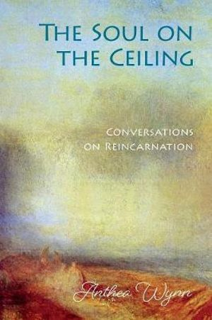 The Soul on the Ceiling by Anthea Wynn